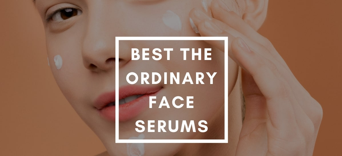 Best The Ordinary Face Serums For Different Skin Concerns