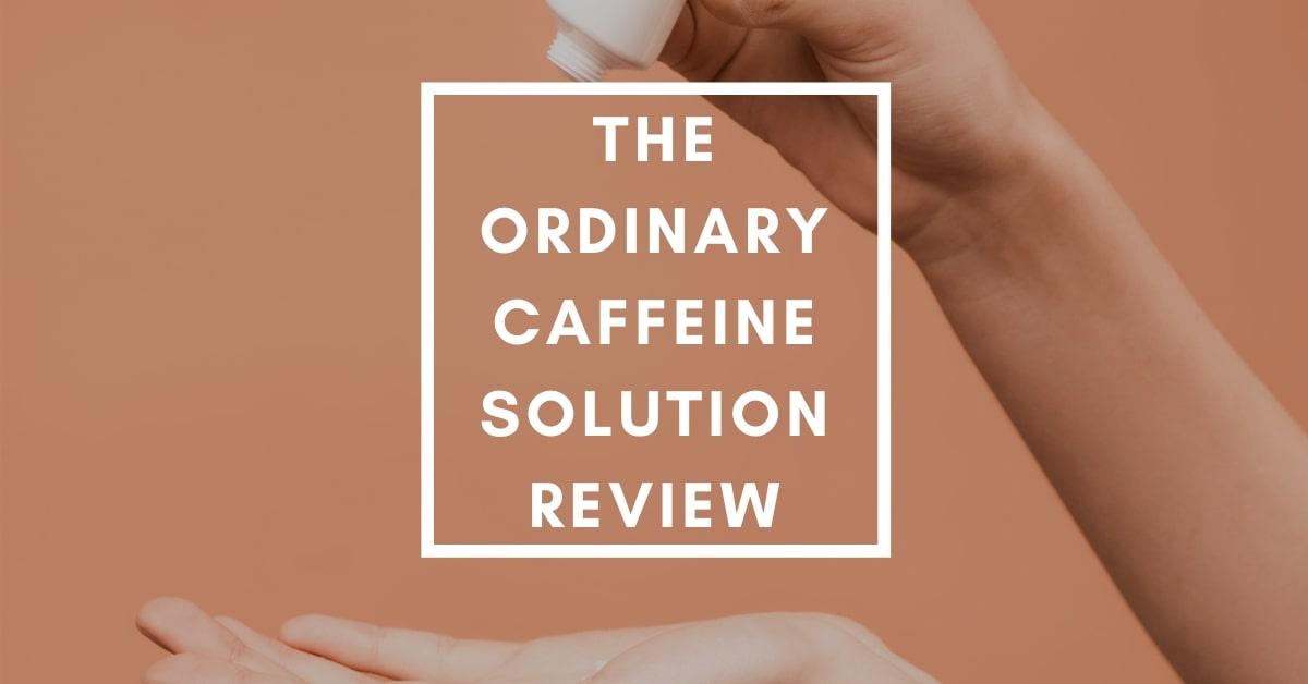 The Ordinary Caffeine Solution Review