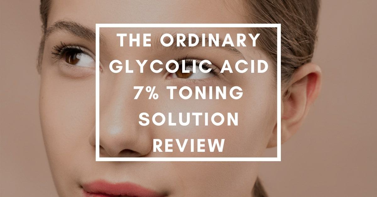 The Ordinary Glycolic Acid 7% Toning Solution Review