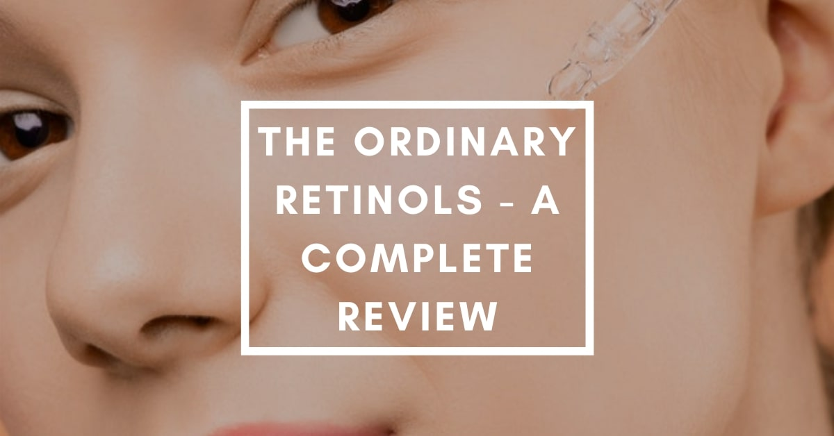 The Ordinary Retinols – A Complete Review