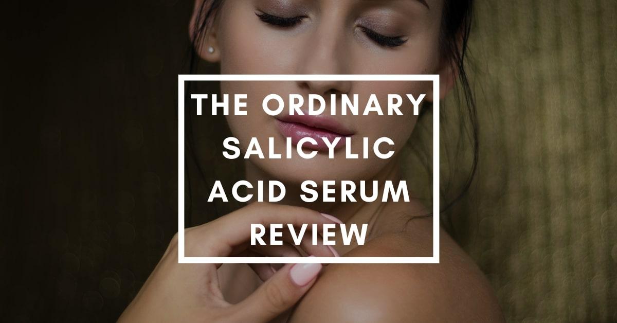 The Ordinary Salicylic Acid Serum Review
